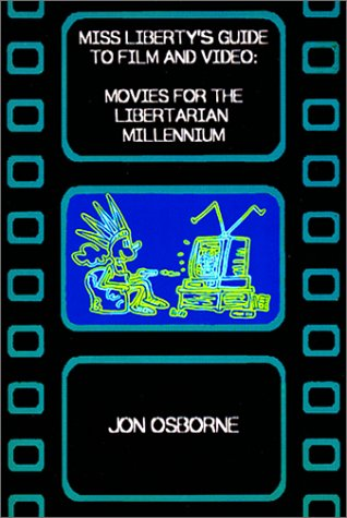 9780970962508: Miss Liberty's Guide to Film and Video: Movies for the Libertarian Millennium