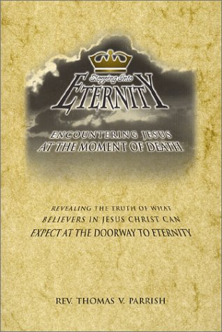 Stepping Into Eternity: Encountering Jesus at the Moment of Death - Revealing the Truth of What ...