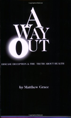 A Way Out : Dis-ease Deception and the Truth About Health: Matthew Grace