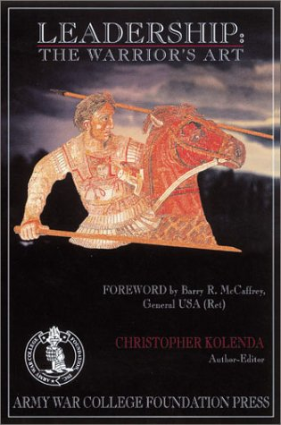 Leadership: The Warrior's Art: Kolenda, Christopher