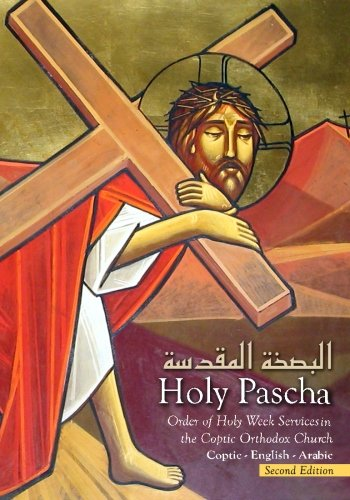 Holy Pascha: Order of Holy Week Services in the Coptic Orthodox Church: St. Mark Coptic Church