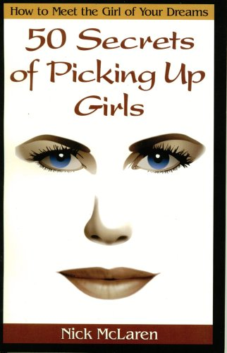 9780970971906: How to Meet the Girl of Your Dreams: 50 Secrets of Picking up Girls (How to Meet the Girl of Your Dreams, 50 Secrets of Picking Up Girls)