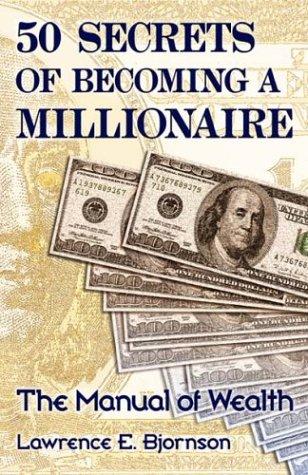 50 Secrets of Becoming a Millionaire: Bjornson, Lawrence E.
