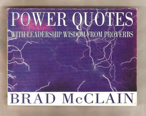 Power Quotes: With Leadership Wisdom From Proverbs: Brad Mc Clain