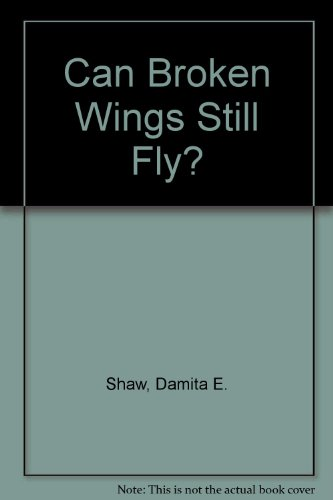 9780970976406: Can Broken Wings Still Fly?