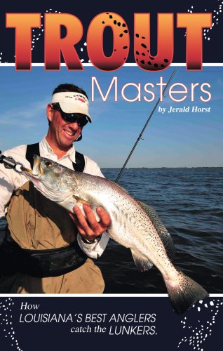 Trout Masters: How Louisiana's best anglers catch the lunkers: Jerald Horst