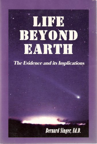Life Beyond Earth: The Evidence and Its Implications: Singer, Bernard