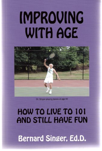 9780970985910: Improving With Age: How to Live to 101 and Still Have Fun