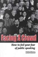 Facing a Crowd: How to Foil Your Fear of Public Speaking: Clinton, Keith