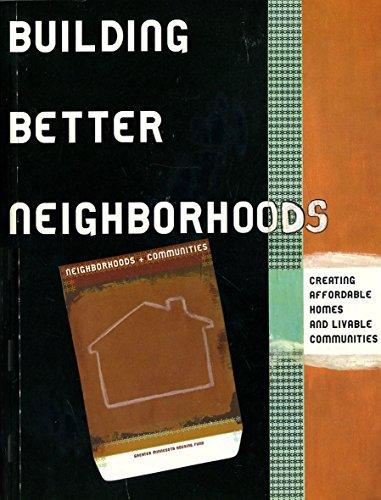 Building Better Neighborhoods : Creating Affordable Homes and Livable Communities: Hanson, Warren W...