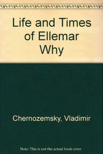 Life and Times of Ellemar Why: Chernozemsky, Vladimir