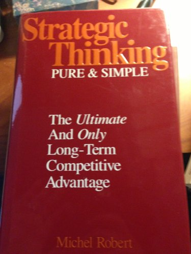 9780970998538: Strategic Thinking Pure and Simple: The Ultimate and Only Long-Term Competitive Advantage