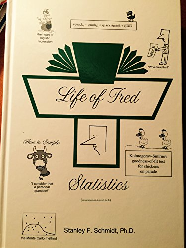 Life of Fred--Statistics: STANLEY F. SCHMIDT