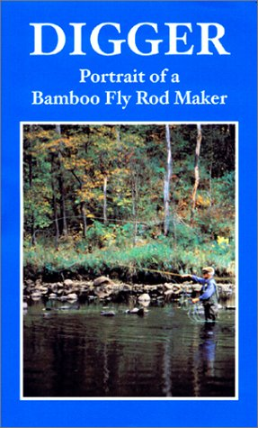 9780971004306: Digger: Portrait of a Bamboo Fly Rod Maker [VHS]