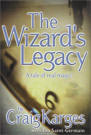 The Wizard's Legacy: A Tale of Real Magic: Karges, Craig; Saint-Germain, Jon