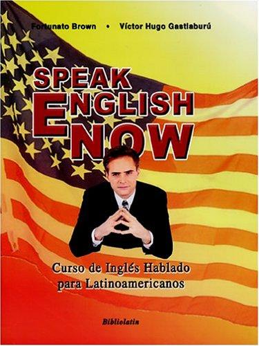 Speak English Now (Spanish Edition): Fortunato Brown, Victor Hugo Gastiaburu