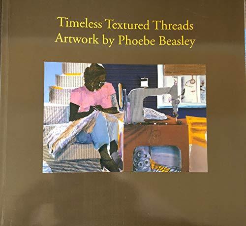 Timeless Textured Threads: Artwork By Phoebe Beasley: Eric Hanks, Phoebe Beasley