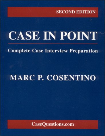 Case in Point: Complete Case Interview Preparation: Cosentino, Marc P.