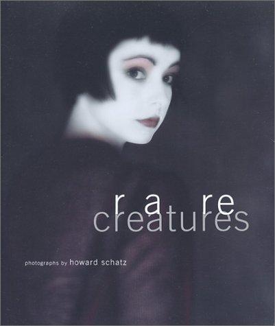 9780971021006: RARE CREATURES PHOTOGRAPHS BY HOWARD SCHATZ