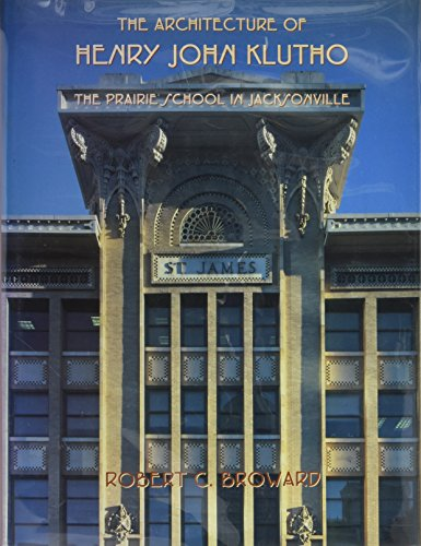The Architecture of Henry John Klutho: The Prairie School in Jacksonville: Robert C. Broward