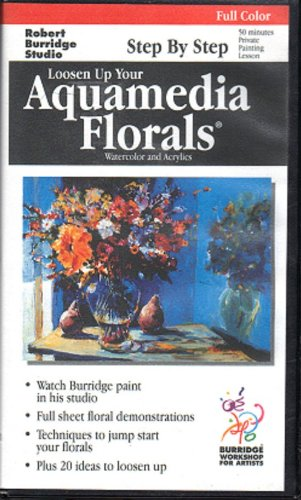 9780971030817: Loosen Up Your Aquamedia Florals - Watercolor and Acrylic - Robert Burridge