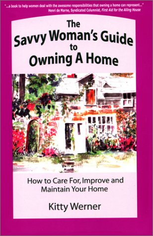 9780971035607: The Savvy Woman's Guide to Owning a Home: How to Care for, Improve and Maintain Your Home