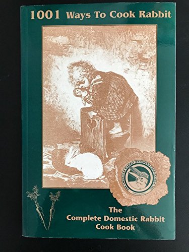 9780971036727: 1001 Ways to Cook Rabbit: The Complete Domestic Rabbit Cook Book