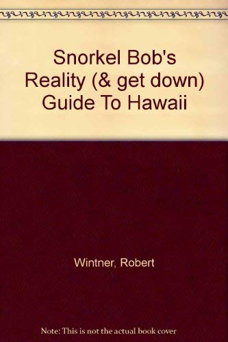 9780971044302: Snorkel Bob's Reality (& Get Down) Guide to Hawaii, 4th Edition
