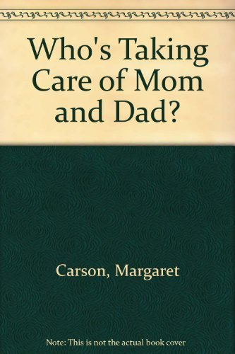 Who's Taking Care of Mom and Dad?: Carson, Margaret