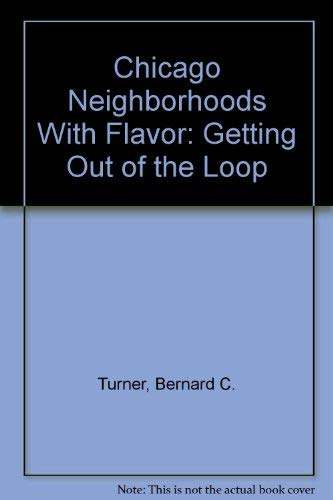 Chicago Neighborhoods with Flavor--Getting Out of the Loop: Bernard C. Turner