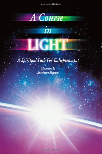 A Course in Light: A Spiritual Path to Enlightenment -- Series 1: Moltzan, Antoinette
