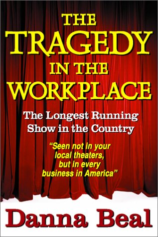 The Tragedy in the Workplace: The Longest Running Show in the Country (2 Volumes): Danna Beal