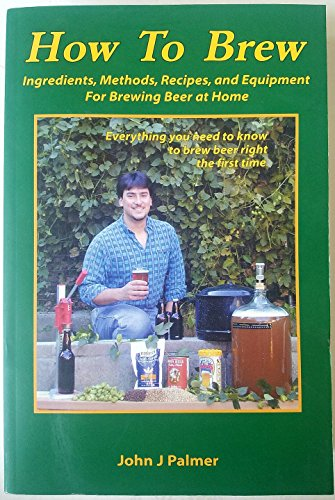 9780971057906: How to Brew: Ingredients, Methods, Recipes, and Equipment for Brewing Beer at Home