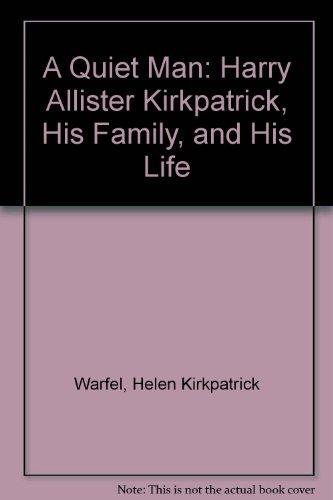 A Quiet Man: Harry Allister Kirkpatrick, His Family, and His Life: Warfel, Helen Kirkpatrick