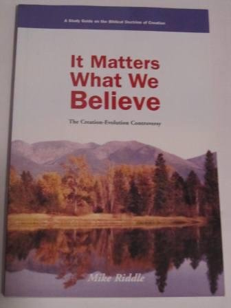 9780971064959: It Matters What We Believe: The Creation-Evolution Controversy