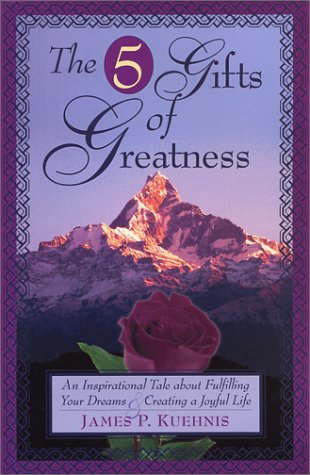 9780971066717: The 5 Gifts of Greatness: An Inspirational Tale About Fulfilling Your Dreams & Creating a Joyful Life