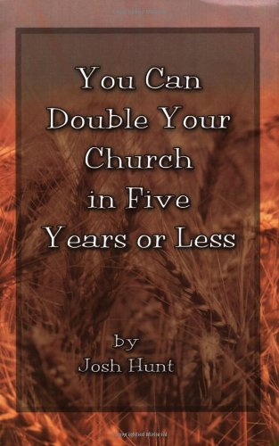 You Can Double Your Church in Five Years or Less: Josh Hunt