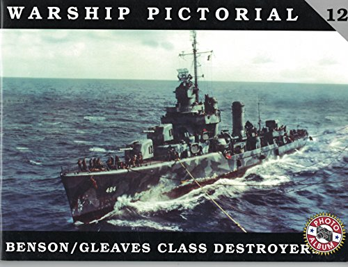 Benson/Gleaves Class Destroyers - Warship Pictorial 12 - USS Benson - USS Gleaves: Wiper, ...