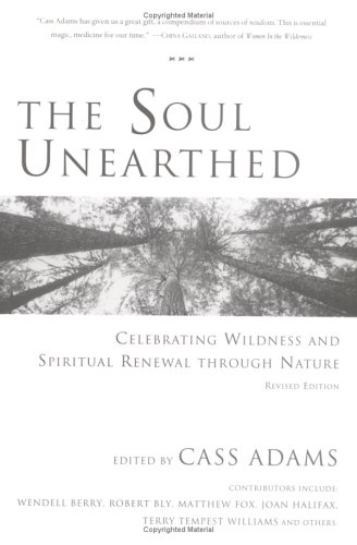 9780971078635: The Soul Unearthed: Celebrating Wildness and Spiritual Renewal Through Nature