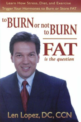 9780971079717: To Burn or Not to Burn Fat is the Question: Learn How Stress, Diet, and Exercise Trigger Your Hormones to Burn or Store Fat