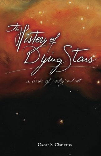 9780971082410: The History Of Dying Stars: A Book Of Poetry And Art