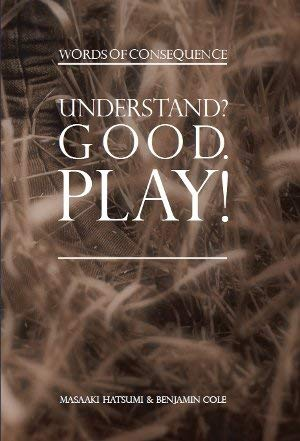 9780971084995: By Masaaki Hatsumi Understand? Good. Play! Words of Consequence (2nd Second Edition) [Hardcover]
