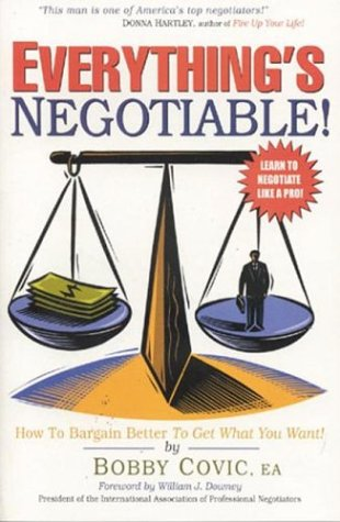 EVERYTHING'S NEGOTIABLE! : How to Bargain Better to Get What You Want (3rd Edition): Covic, ...
