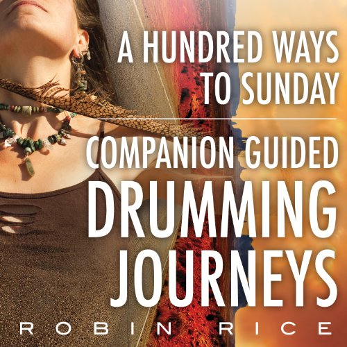 A Hundred Ways to Sunday: Guided Drumming Journey: Rice, Robin