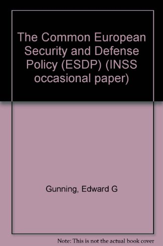 The Common European Security and Defense Policy (ESDP) (INSS occasional paper): Gunning, Edward G