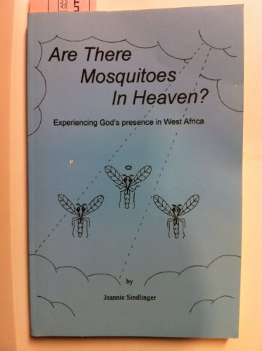 Are There Mosquitoes in Heaven? Experiencing God's Presence in West Africa: Sindlinger, ...