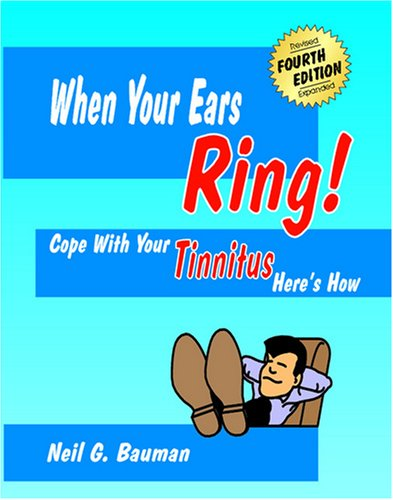 When Your Ears Ring!: Cope With Your Tinnitus-Here's How (0971094330) by Neil G. Bauman