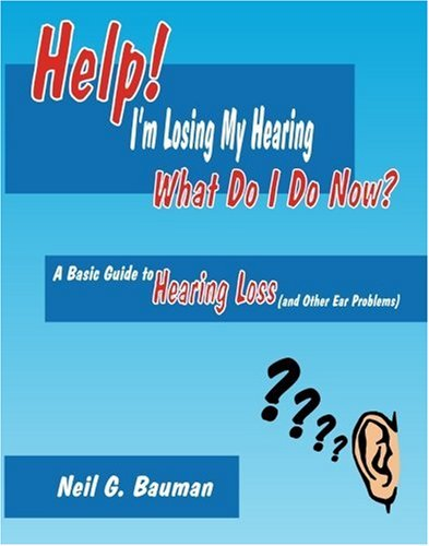 9780971094345: Help! I'm Losing My Hearing-What Do I Do Now?: A Basic Guide to Hearing Loss (and Other Ear Problems)