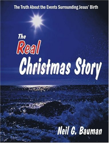 The Real Christmas Story (0971094357) by Neil G. Bauman