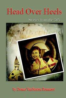 Head Over Heels: Stories From the 50s: Donna VanStraten Remmert